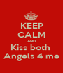 KEEP CALM AND Kiss both  Angels 4 me - Personalised Poster A1 size