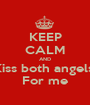 KEEP CALM AND Kiss both angels  For me - Personalised Poster A1 size