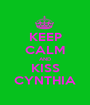 KEEP CALM AND KISS CYNTHIA - Personalised Poster A1 size