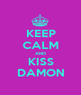 KEEP CALM AND KISS DAMON - Personalised Poster A1 size