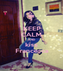 KEEP CALM AND kiss Francesca - Personalised Poster A1 size