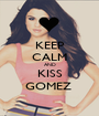 KEEP CALM AND KISS GOMEZ  - Personalised Poster A1 size