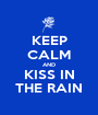 KEEP CALM AND KISS IN THE RAIN - Personalised Poster A1 size