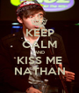 KEEP CALM AND KISS ME NATHAN - Personalised Poster A1 size