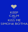 KEEP CALM AND KISS ME SIMONé BOTHA - Personalised Poster A1 size