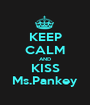 KEEP CALM AND KISS Ms.Pankey - Personalised Poster A1 size