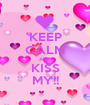 KEEP CALM AND KISS MY!! - Personalised Poster A1 size