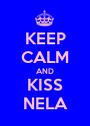 KEEP CALM AND KISS NELA - Personalised Poster A1 size