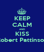 KEEP CALM AND KISS Robert Pattinson - Personalised Poster A1 size