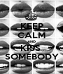 KEEP CALM AND KISS  SOMEBODY - Personalised Poster A1 size