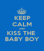 KEEP CALM AND KISS THE  BABY BOY - Personalised Poster A1 size