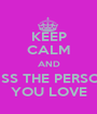 KEEP CALM AND KISS THE PERSON YOU LOVE - Personalised Poster A1 size