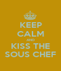 KEEP CALM AND KISS THE SOUS CHEF - Personalised Poster A1 size