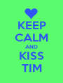 KEEP CALM AND KISS TIM - Personalised Poster A1 size