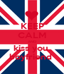 KEEP CALM AND kiss you  boyfriend  - Personalised Poster A1 size