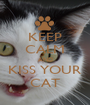 KEEP CALM AND KISS YOUR CAT - Personalised Poster A1 size