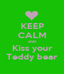 KEEP CALM AND Kiss your Teddy bear - Personalised Poster A1 size