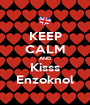 KEEP CALM AND Kisss Enzoknol - Personalised Poster A1 size