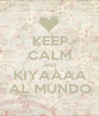 KEEP CALM AND KIYAAAA AL MUNDO - Personalised Poster A1 size