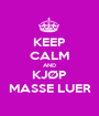KEEP CALM AND KJØP MASSE LUER - Personalised Poster A1 size