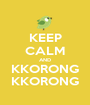 KEEP CALM AND KKORONG KKORONG - Personalised Poster A1 size