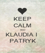KEEP CALM AND KLAUDIA I  PATRYK - Personalised Poster A1 size