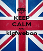 KEEP CALM AND klgfwebon  - Personalised Poster A1 size
