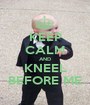 KEEP CALM AND KNEEL BEFORE ME - Personalised Poster A1 size