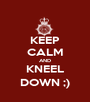 KEEP CALM AND KNEEL DOWN ;) - Personalised Poster A1 size