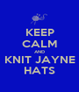 KEEP CALM AND KNIT JAYNE HATS - Personalised Poster A1 size