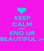 KEEP CALM AND KNO UR BEAUTIFUL :> - Personalised Poster A1 size