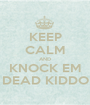 KEEP CALM AND KNOCK EM DEAD KIDDO - Personalised Poster A1 size