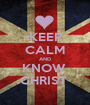 KEEP CALM AND KNOW  CHRIST  - Personalised Poster A1 size