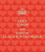 KEEP CALM AND KNOW I L.O.V.E YOU MUSA - Personalised Poster A1 size