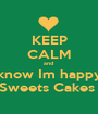 KEEP CALM and  know Im happy Sweets Cakes  - Personalised Poster A1 size