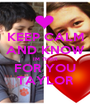 KEEP CALM AND KNOW IM THEIR FOR YOU TAYLOR - Personalised Poster A1 size