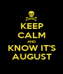 KEEP CALM AND KNOW IT'S AUGUST - Personalised Poster A1 size