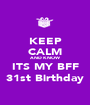 KEEP CALM AND KNOW ITS MY BFF 31st Birthday - Personalised Poster A1 size