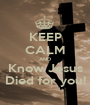 KEEP CALM AND Know Jesus Died for you! - Personalised Poster A1 size