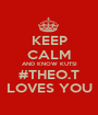 KEEP CALM AND KNOW KUTSI #THEO.T LOVES YOU - Personalised Poster A1 size