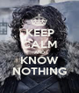 KEEP CALM AND KNOW NOTHING - Personalised Poster A1 size