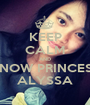 KEEP CALM AND KNOW PRINCESS ALYSSA - Personalised Poster A1 size