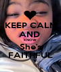 KEEP CALM AND  KNOW  She's FAITHFUL - Personalised Poster A1 size