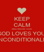 KEEP CALM AND KNOW THAT GOD LOVES YOU  UNCONDITIONALLY - Personalised Poster A1 size