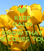 KEEP CALM AND KNOW THAT HE LOVES YOU - Personalised Poster A1 size