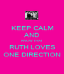 KEEP CALM AND KNOW THAT RUTH LOVES ONE DIRECTION - Personalised Poster A1 size