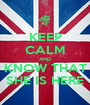 KEEP CALM AND KNOW THAT SHE IS HERE - Personalised Poster A1 size