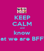 KEEP CALM and know that we are BFF'S! - Personalised Poster A1 size