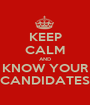 KEEP CALM AND KNOW YOUR CANDIDATES - Personalised Poster A1 size