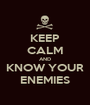 KEEP CALM AND KNOW YOUR ENEMIES - Personalised Poster A1 size